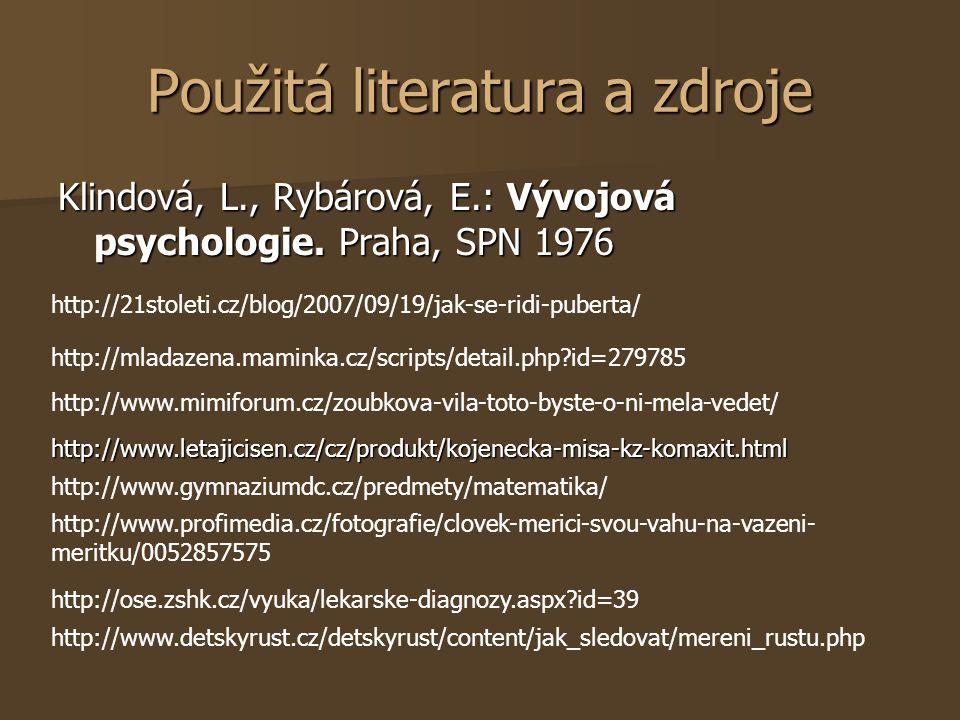 Použitá literatura a zdroje Klindová, L., Rybárová, E.: Vývojová psychologie. Praha, SPN 1976 http://21stoleti.cz/blog/2007/09/19/jak-se-ridi-puberta/