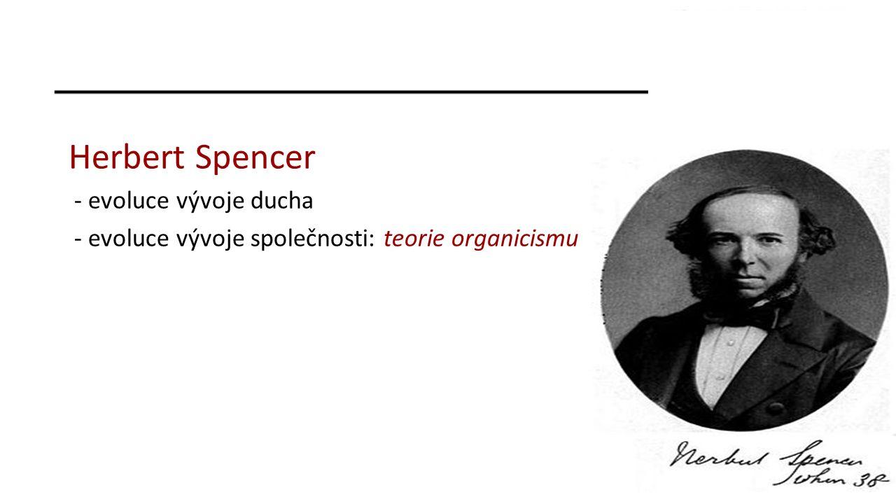 Herbert Spencer - evoluce vývoje ducha - evoluce vývoje společnosti: teorie organicismu