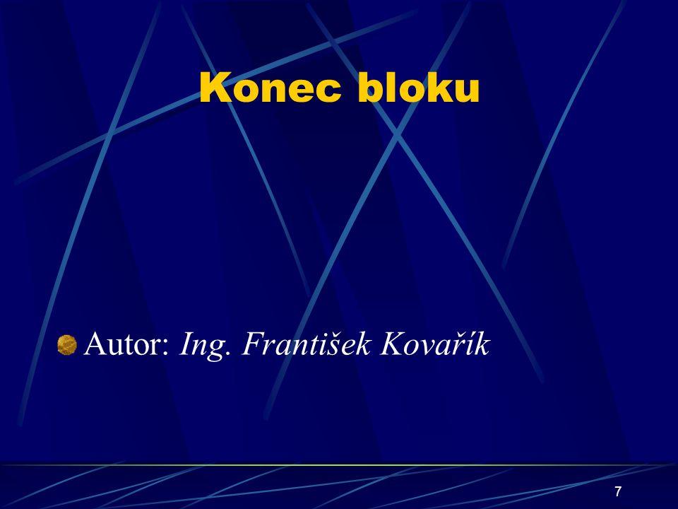 7 Konec bloku Autor: Ing. František Kovařík