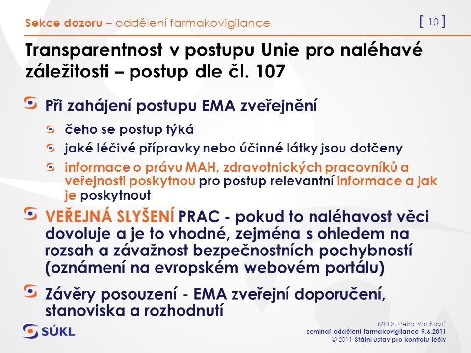 [ 10 ] MUDr. Petra Vacková seminář oddělení farmakovigilance 9.6.2011 © 2011 Státní ústav pro kontrolu léčiv Transparentnost v postupu Unie pro naléha