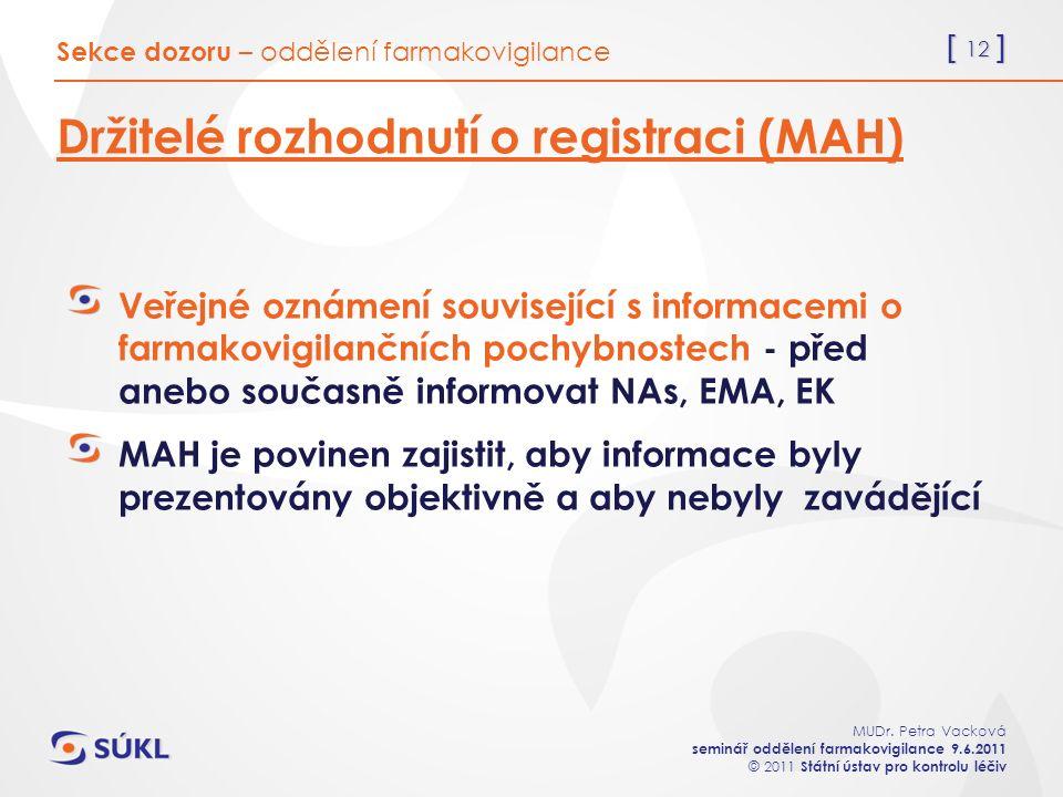[ 12 ] MUDr. Petra Vacková seminář oddělení farmakovigilance 9.6.2011 © 2011 Státní ústav pro kontrolu léčiv Držitelé rozhodnutí o registraci (MAH) Ve