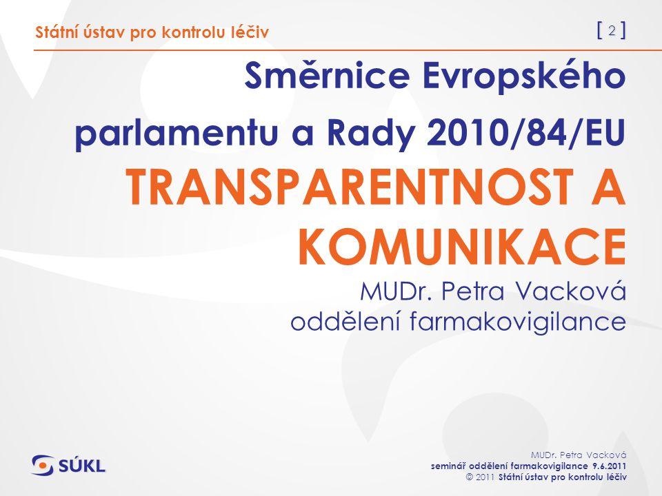 [ 2 ] MUDr. Petra Vacková seminář oddělení farmakovigilance 9.6.2011 © 2011 Státní ústav pro kontrolu léčiv Směrnice Evropského parlamentu a Rady 2010