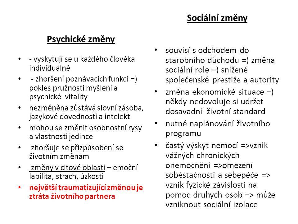 Psychické změny - vyskytují se u každého člověka individuálně - zhoršení poznávacích funkcí =) pokles pružnosti myšlení a psychické vitality nezměněna