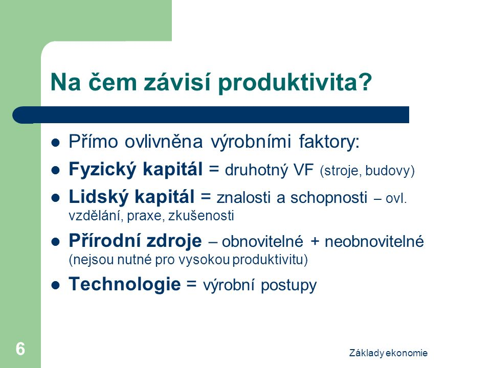 Základy ekonomie 6 Na čem závisí produktivita.