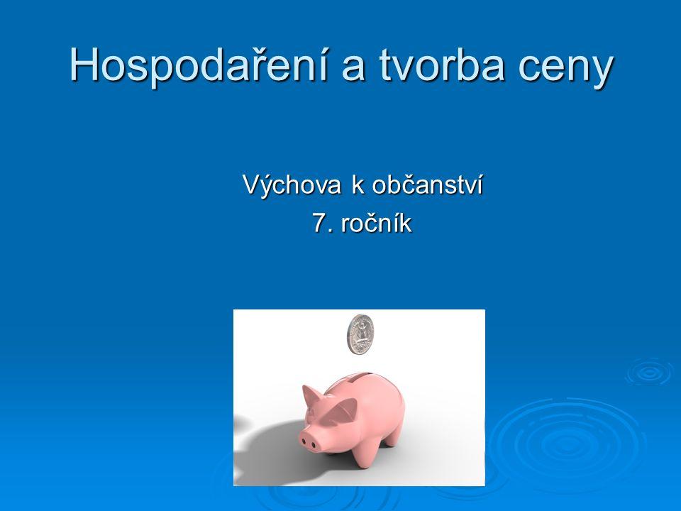 Hospodaření a tvorba ceny Výchova k občanství 7. ročník