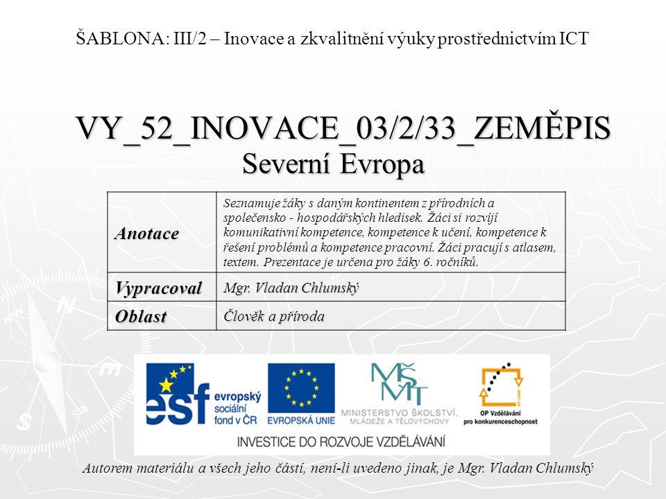 VY_52_INOVACE_03/2/33_ZEMĚPIS Severní Evropa Autorem materiálu a všech jeho částí, není-li uvedeno jinak, je Mgr.
