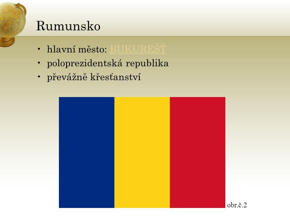 Rumunsko hlavní město: BUKUREŠŤBUKUREŠŤ poloprezidentská republika převážně křesťanství obr.č.2