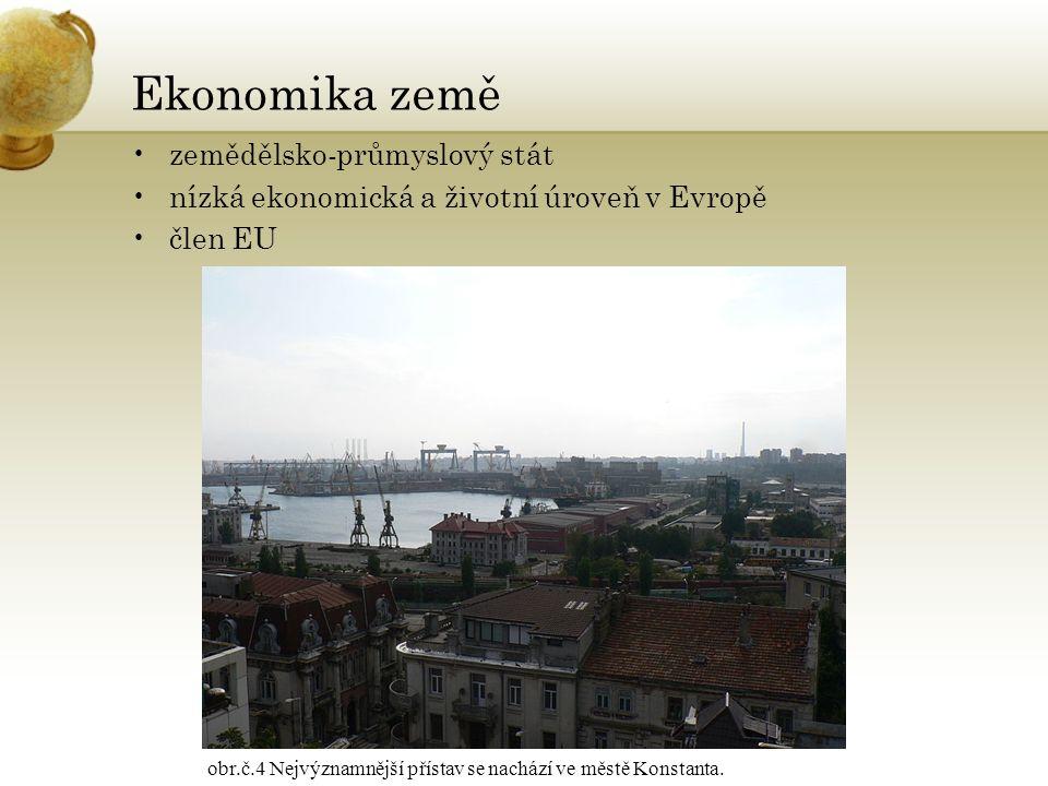Ekonomika země zemědělsko-průmyslový stát nízká ekonomická a životní úroveň v Evropě člen EU obr.č.4 Nejvýznamnější přístav se nachází ve městě Konstanta.
