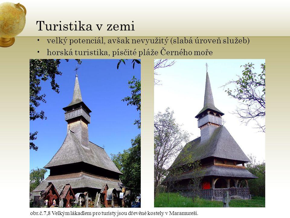 Turistika v zemi velký potenciál, avšak nevyužitý (slabá úroveň služeb) horská turistika, písčité pláže Černého moře obr.č.7,8 Velkým lákadlem pro turisty jsou dřevěné kostely v Maramureši.