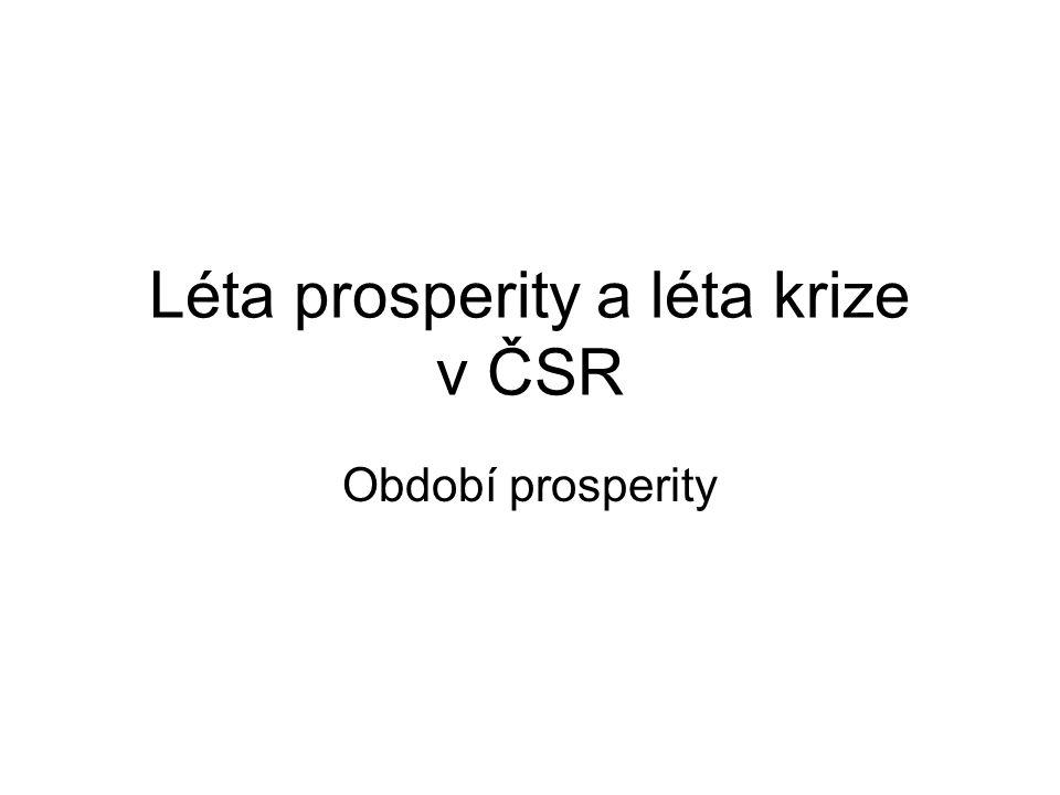 Léta prosperity a léta krize v ČSR Období prosperity