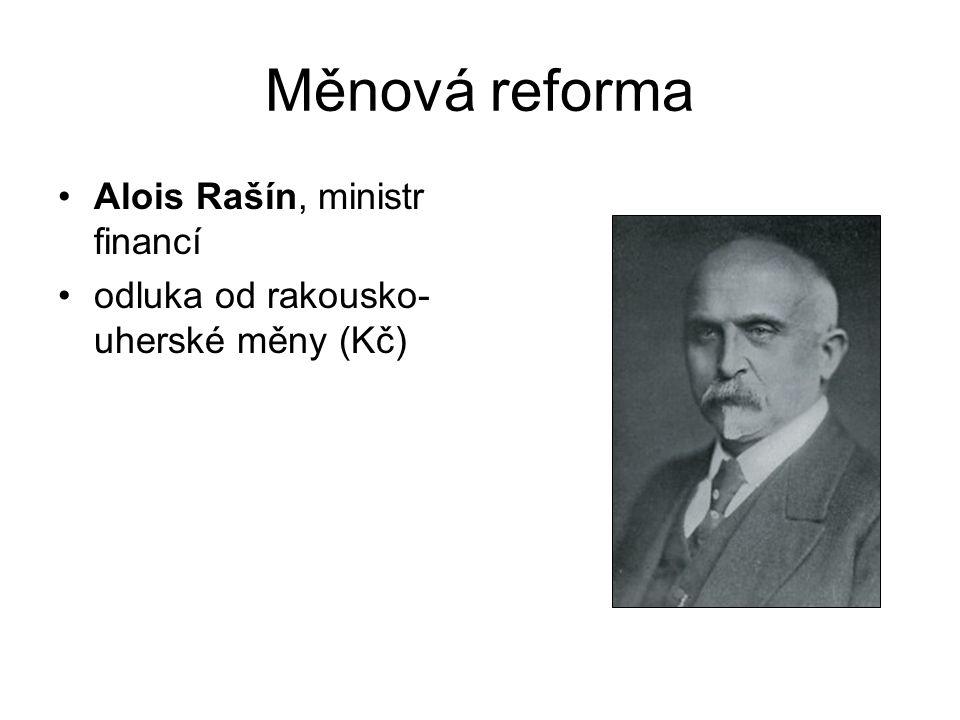 Měnová reforma Alois Rašín, ministr financí odluka od rakousko- uherské měny (Kč)