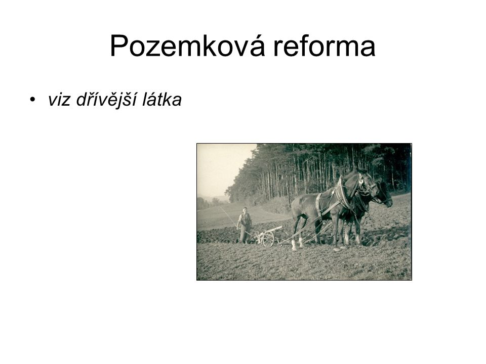 Pozemková reforma viz dřívější látka