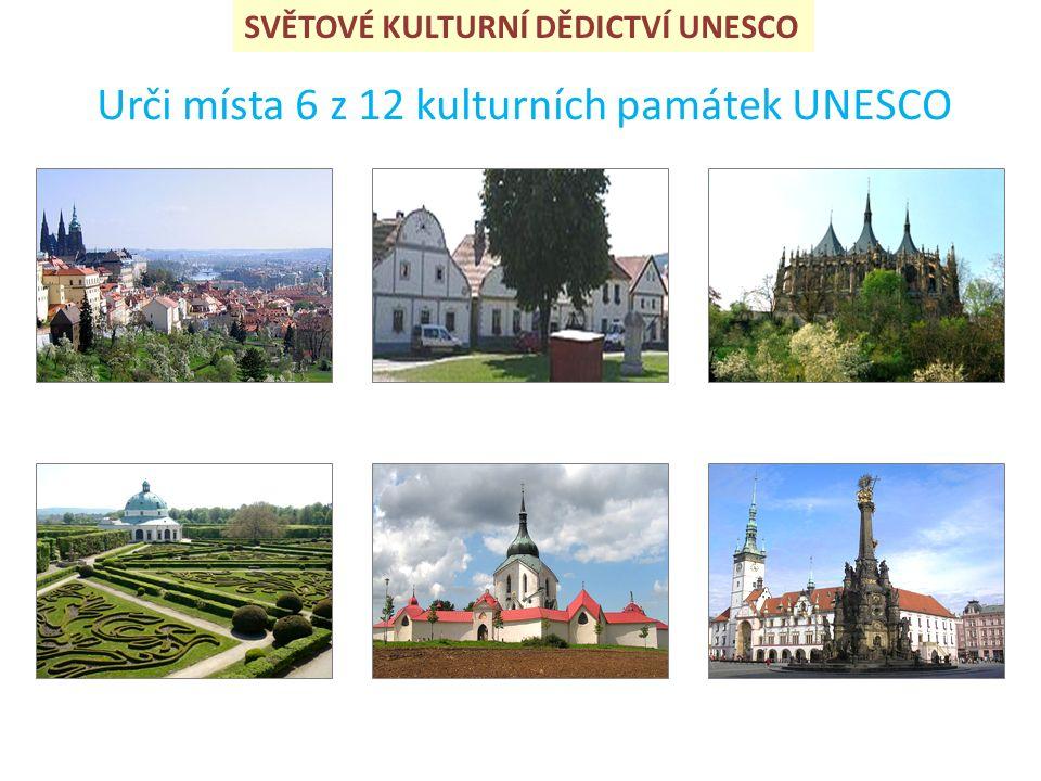 Urči místa 6 z 12 kulturních památek UNESCO SVĚTOVÉ KULTURNÍ DĚDICTVÍ UNESCO