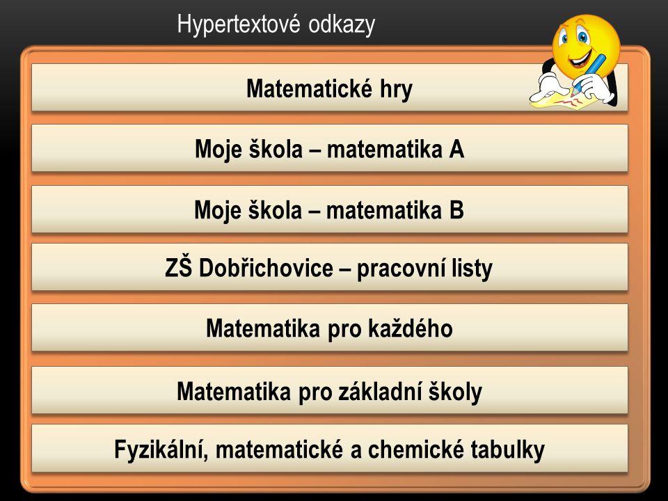 ZŠ Dobřichovice – pracovní listy Matematika pro každého Matematické hry Moje škola – matematika B Moje škola – matematika A Matematika pro základní šk
