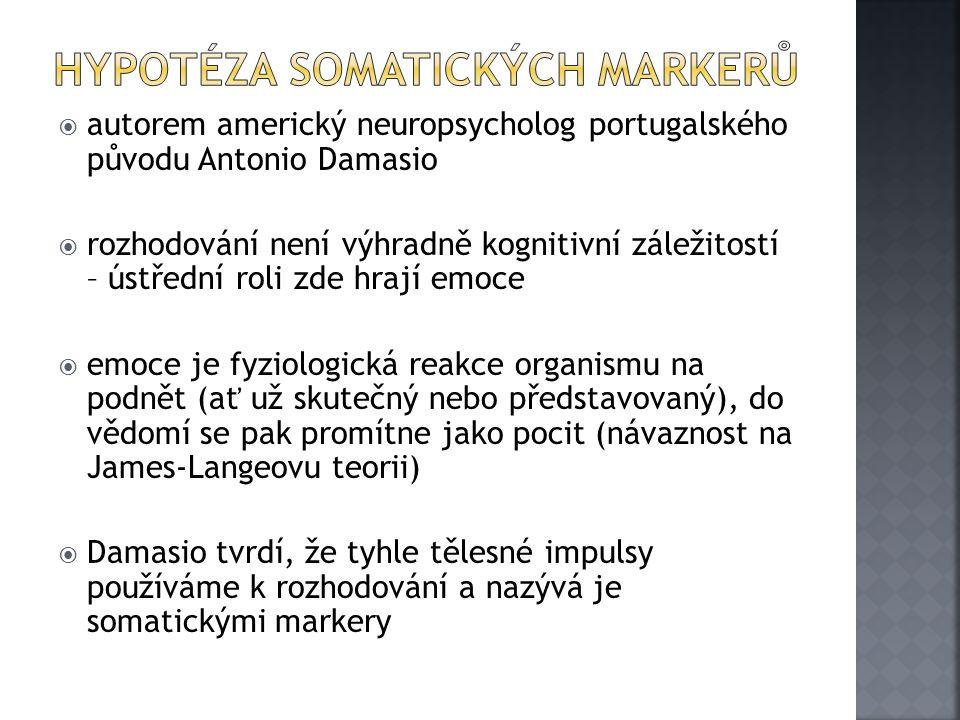  autorem americký neuropsycholog portugalského původu Antonio Damasio  rozhodování není výhradně kognitivní záležitostí – ústřední roli zde hrají em