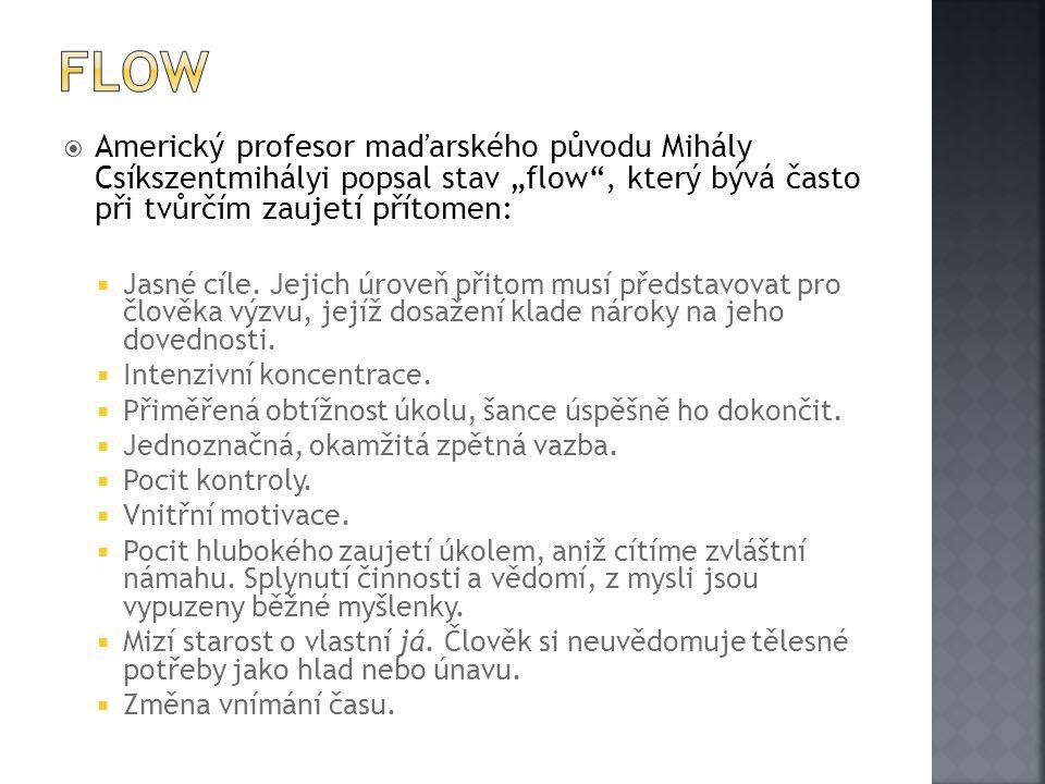 """ Americký profesor maďarského původu Mihály Csíkszentmihályi popsal stav """"flow"""", který bývá často při tvůrčím zaujetí přítomen:  Jasné cíle. Jejich"""
