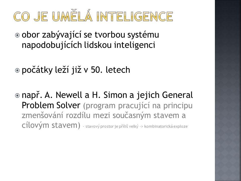  obor zabývající se tvorbou systému napodobujících lidskou inteligenci  počátky leží již v 50. letech  např. A. Newell a H. Simon a jejich General