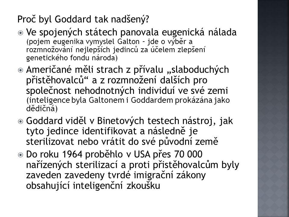 Proč byl Goddard tak nadšený?  Ve spojených státech panovala eugenická nálada (pojem eugenika vymyslel Galton – jde o výběr a rozmnožování nejlepších