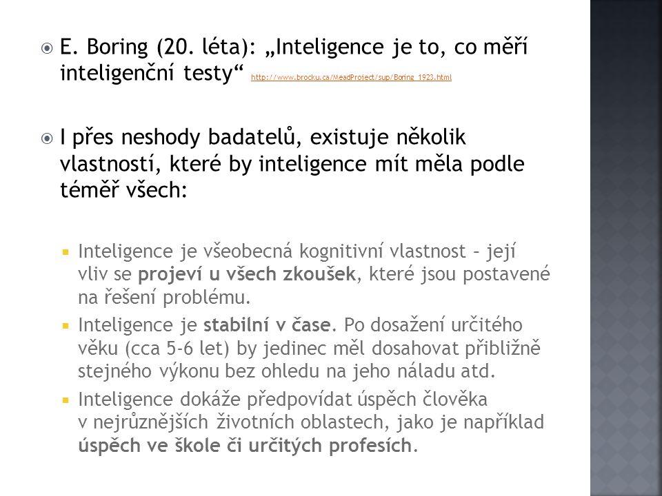 """ E. Boring (20. léta): """"Inteligence je to, co měří inteligenční testy"""" http://www.brocku.ca/MeadProject/sup/Boring_1923.html http://www.brocku.ca/Mea"""