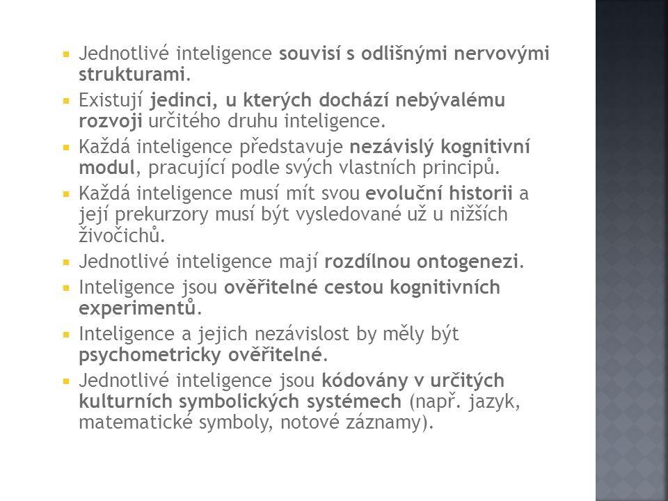  Jednotlivé inteligence souvisí s odlišnými nervovými strukturami.  Existují jedinci, u kterých dochází nebývalému rozvoji určitého druhu inteligenc