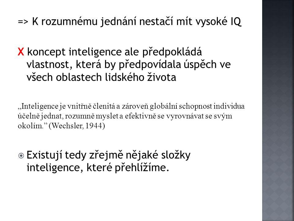 => K rozumnému jednání nestačí mít vysoké IQ X koncept inteligence ale předpokládá vlastnost, která by předpovídala úspěch ve všech oblastech lidského