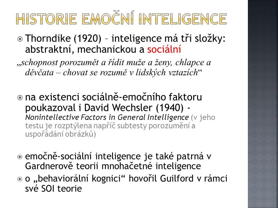 """ Thorndike (1920) – inteligence má tři složky: abstraktní, mechanickou a sociální """"schopnost porozumět a řídit muže a ženy, chlapce a děvčata – chovat se rozumě v lidských vztazích  na existenci sociálně-emočního faktoru poukazoval i David Wechsler (1940) - Nonintellective Factors in General Intelligence (v jeho testu je rozptýlena napříč subtesty porozumění a uspořádání obrázků)  emočně-sociální inteligence je také patrná v Gardnerově teorii mnohačetné inteligence  o """"behaviorální kognici hovořil Guilford v rámci své SOI teorie"""