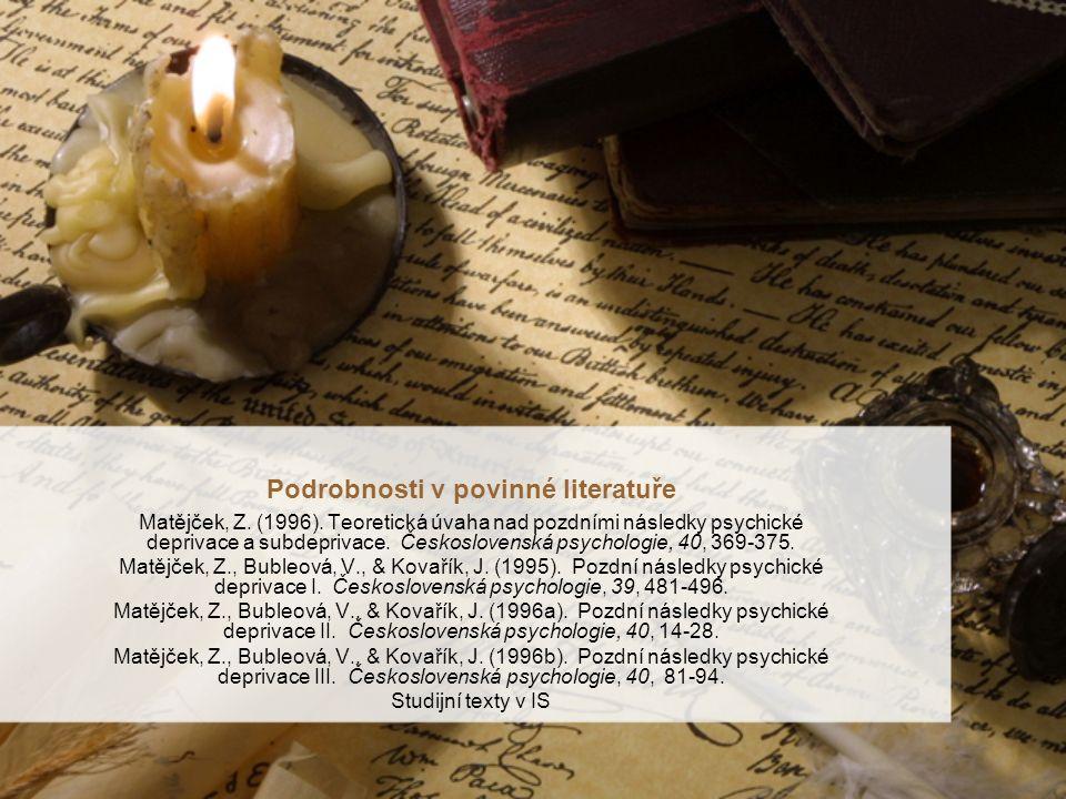 Podrobnosti v povinné literatuře Matějček, Z. (1996).