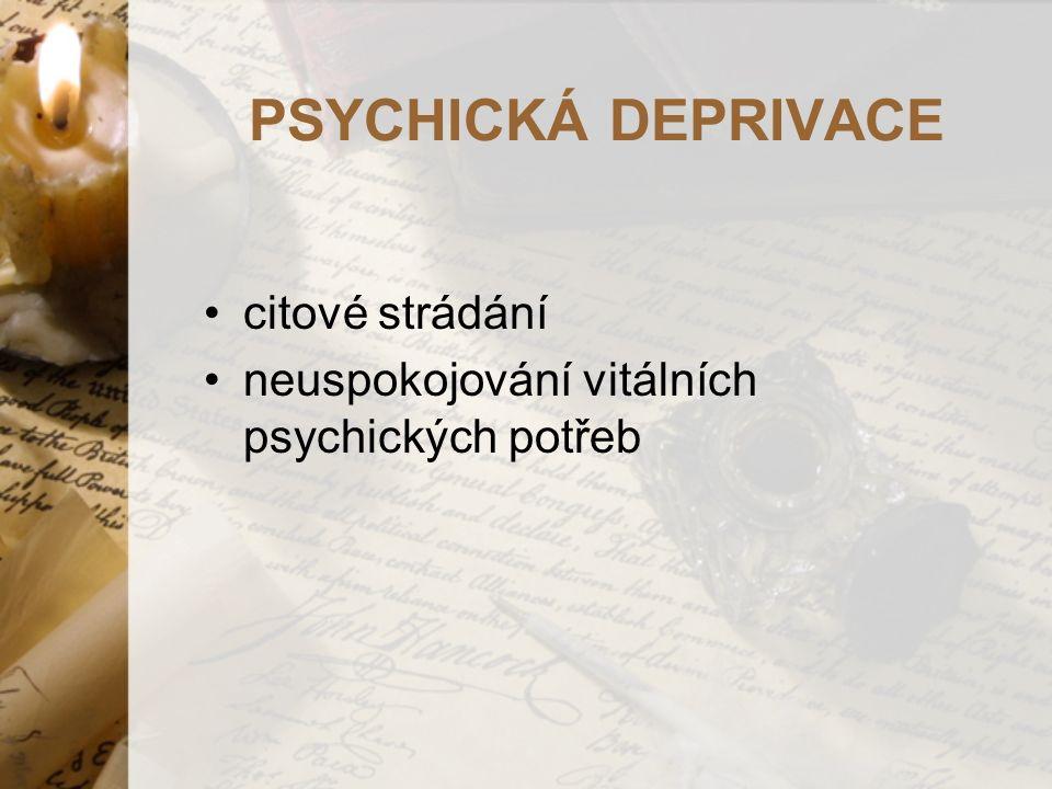 PSYCHICKÁ DEPRIVACE citové strádání neuspokojování vitálních psychických potřeb