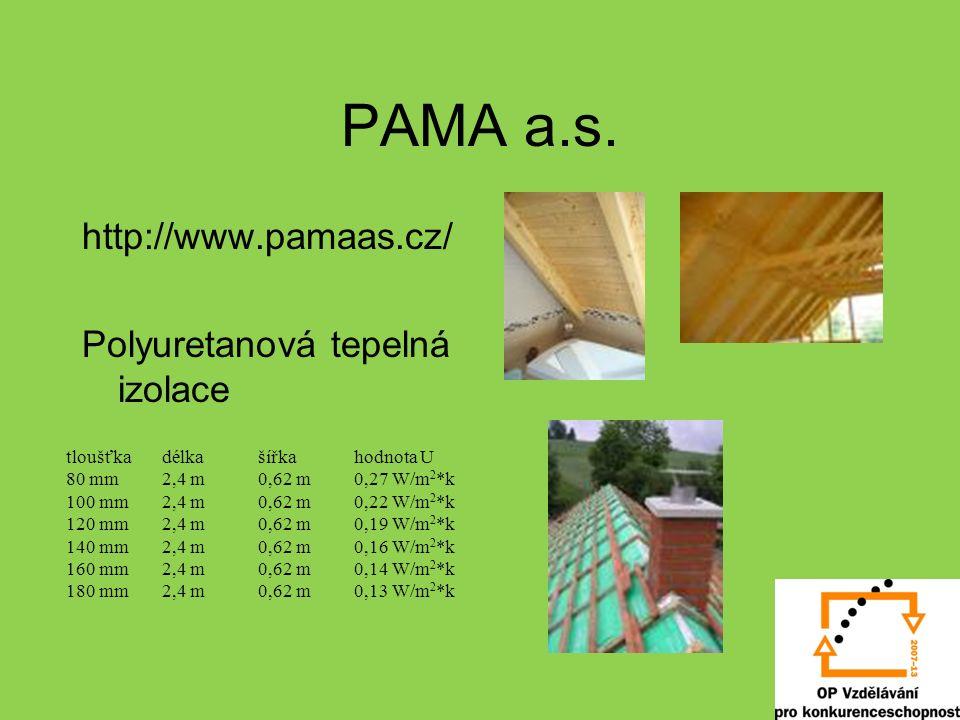 PAMA a.s. http://www.pamaas.cz/ Polyuretanová tepelná izolace tloušťkadélkašířkahodnota U 80 mm2,4 m0,62 m0,27 W/m 2 *k 100 mm2,4 m0,62 m0,22 W/m 2 *k