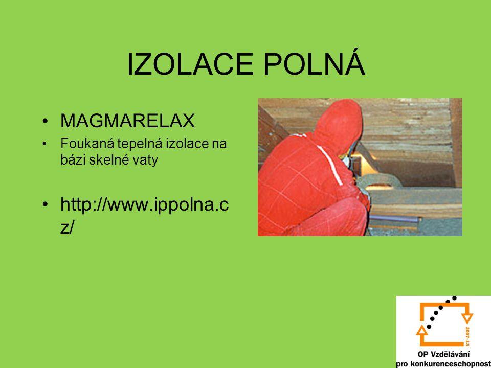 IZOLACE POLNÁ MAGMARELAX Foukaná tepelná izolace na bázi skelné vaty http://www.ippolna.c z/