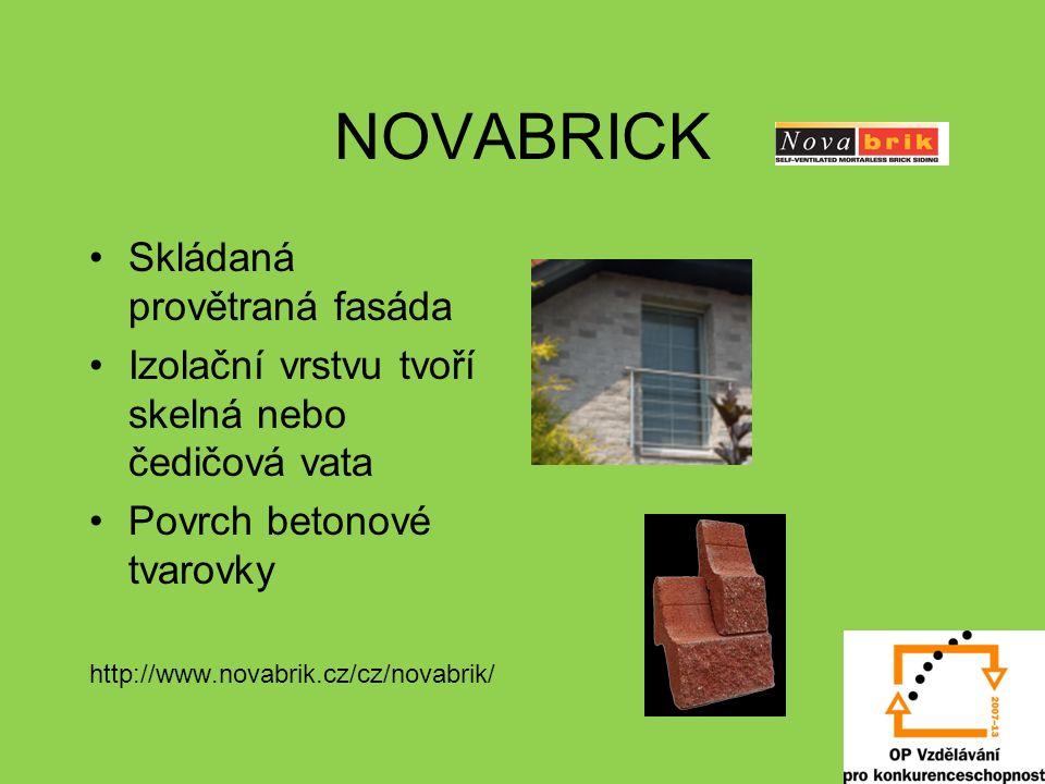 NOVABRICK Skládaná provětraná fasáda Izolační vrstvu tvoří skelná nebo čedičová vata Povrch betonové tvarovky http://www.novabrik.cz/cz/novabrik/