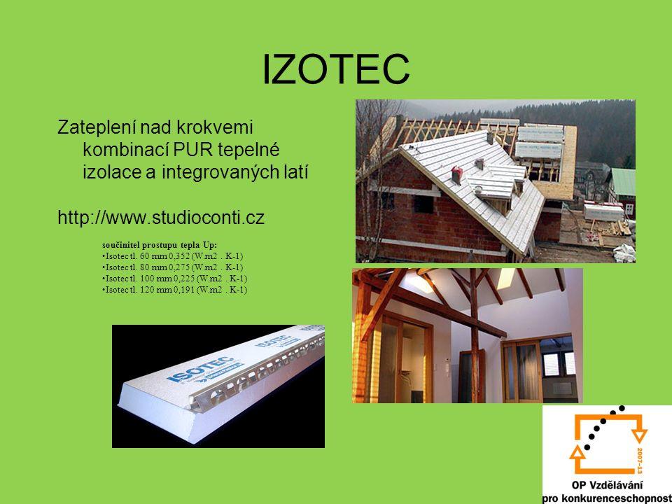 IZOTEC Zateplení nad krokvemi kombinací PUR tepelné izolace a integrovaných latí http://www.studioconti.cz součinitel prostupu tepla Up: Isotec tl.