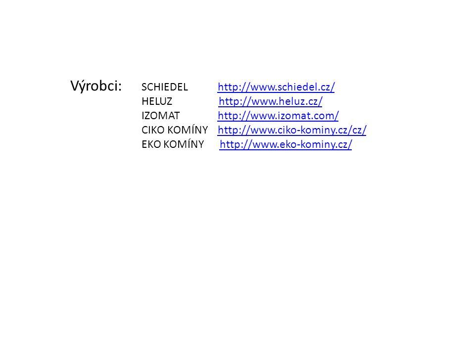Výrobci: SCHIEDEL http://www.schiedel.cz/http://www.schiedel.cz/ HELUZ http://www.heluz.cz/http://www.heluz.cz/ IZOMAT http://www.izomat.com/http://www.izomat.com/ CIKO KOMÍNY http://www.ciko-kominy.cz/cz/http://www.ciko-kominy.cz/cz/ EKO KOMÍNY http://www.eko-kominy.cz/http://www.eko-kominy.cz/