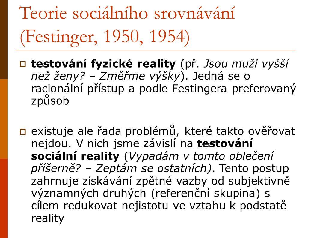 Teorie sociálního srovnávání (Festinger, 1950, 1954)  testování fyzické reality (př.