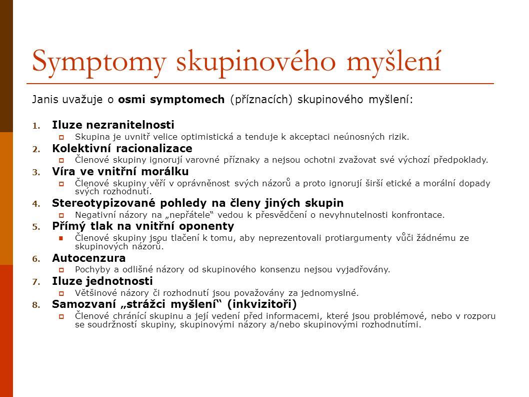 Symptomy skupinového myšlení Janis uvažuje o osmi symptomech (příznacích) skupinového myšlení: 1.