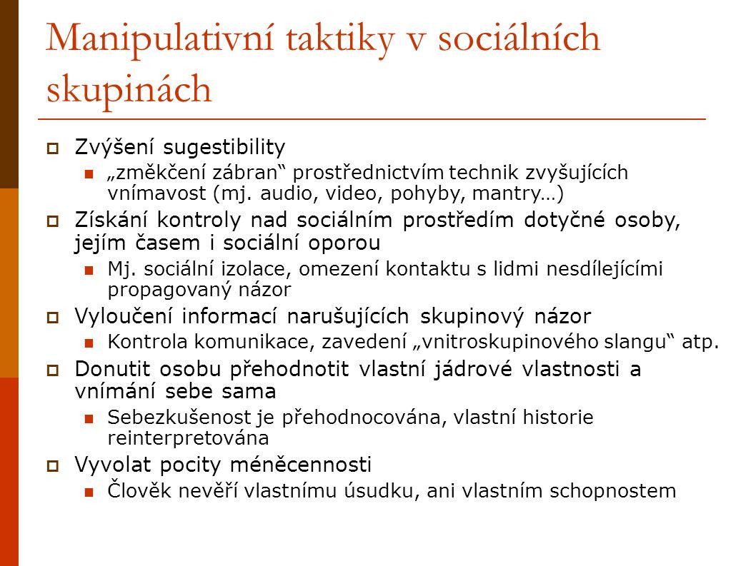 """Manipulativní taktiky v sociálních skupinách  Zvýšení sugestibility """"změkčení zábran prostřednictvím technik zvyšujících vnímavost (mj."""