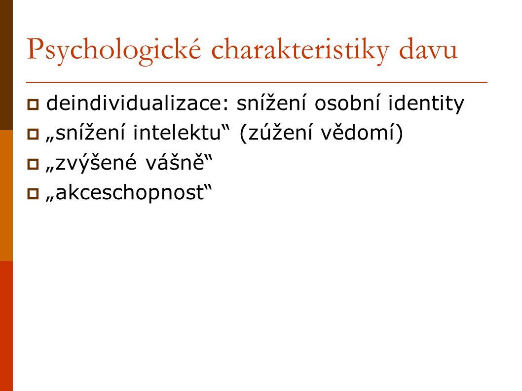 """Psychologické charakteristiky davu  deindividualizace: snížení osobní identity  """"snížení intelektu (zúžení vědomí)  """"zvýšené vášně  """"akceschopnost"""