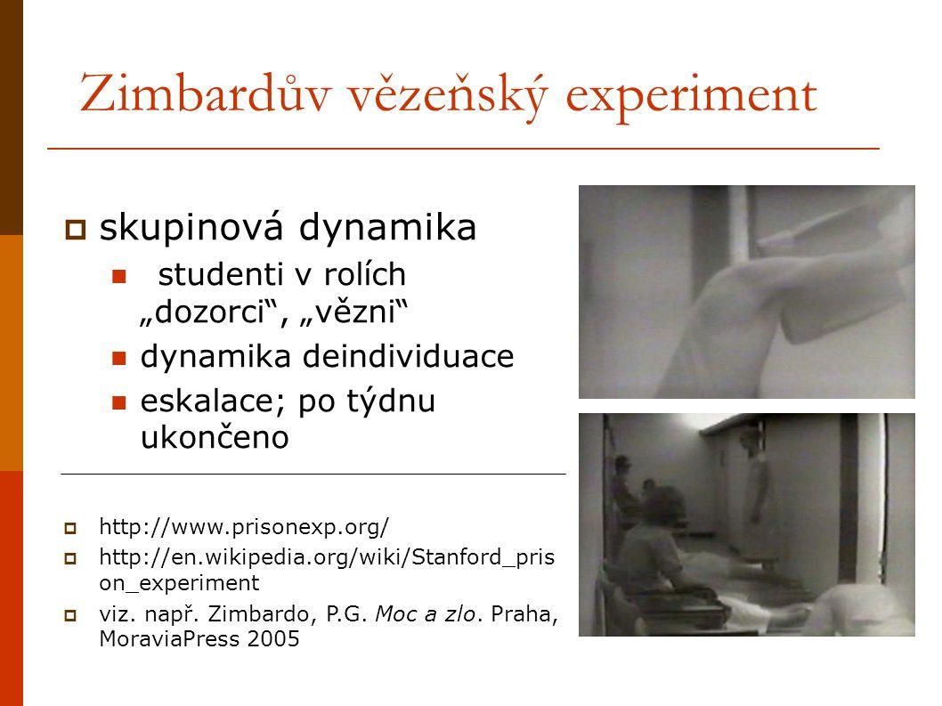 """Zimbardův vězeňský experiment  skupinová dynamika studenti v rolích """"dozorci , """"vězni dynamika deindividuace eskalace; po týdnu ukončeno  http://www.prisonexp.org/  http://en.wikipedia.org/wiki/Stanford_pris on_experiment  viz."""