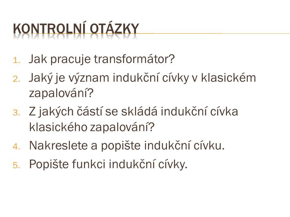 1. Jak pracuje transformátor. 2. Jaký je význam indukční cívky v klasickém zapalování.