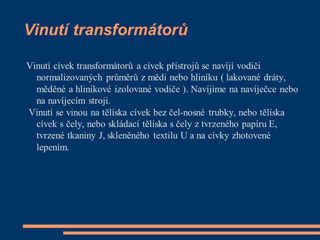 Vinutí transformátorů Vinutí cívek transformátorů a cívek přístrojů se navíjí vodiči normalizovaných průměrů z mědi nebo hliníku ( lakované dráty, měděné a hliníkové izolované vodiče ).