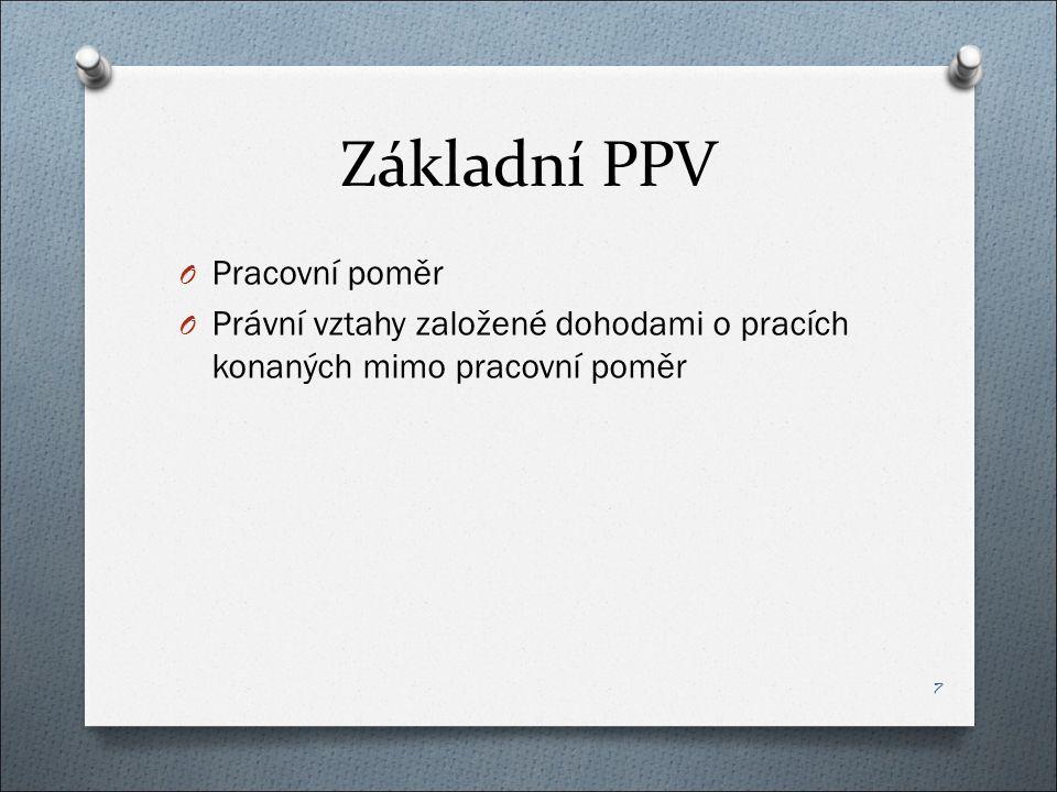 Základní PPV O Pracovní poměr O Právní vztahy založené dohodami o pracích konaných mimo pracovní poměr 7
