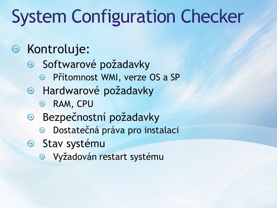 Kontroluje: Softwarové požadavky Přítomnost WMI, verze OS a SP Hardwarové požadavky RAM, CPU Bezpečnostní požadavky Dostatečná práva pro instalaci Stav systému Vyžadován restart systému