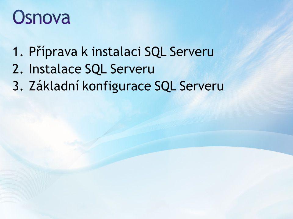1.Příprava k instalaci SQL Serveru 2.Instalace SQL Serveru 3.Základní konfigurace SQL Serveru