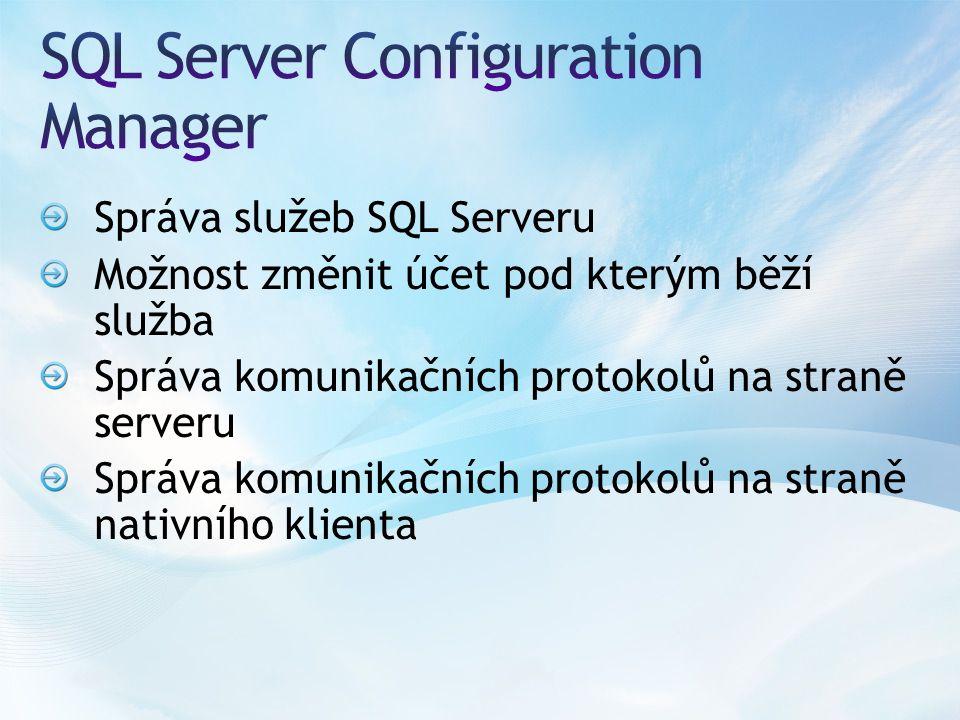 Správa služeb SQL Serveru Možnost změnit účet pod kterým běží služba Správa komunikačních protokolů na straně serveru Správa komunikačních protokolů na straně nativního klienta