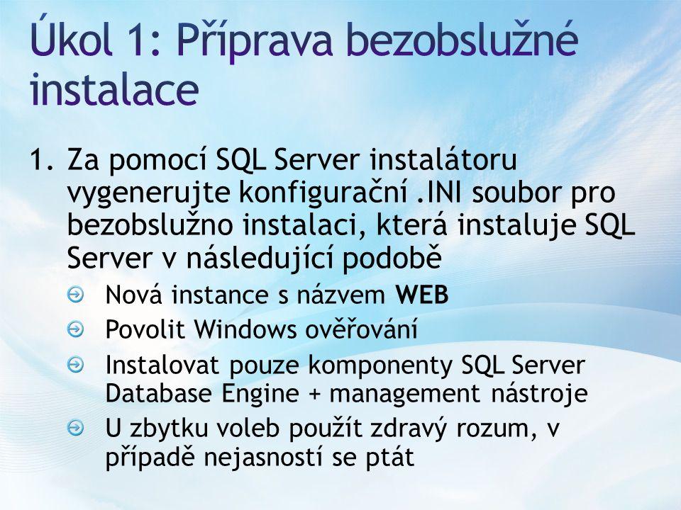 1.Za pomocí SQL Server instalátoru vygenerujte konfigurační.INI soubor pro bezobslužno instalaci, která instaluje SQL Server v následující podobě Nová instance s názvem WEB Povolit Windows ověřování Instalovat pouze komponenty SQL Server Database Engine + management nástroje U zbytku voleb použít zdravý rozum, v případě nejasností se ptát
