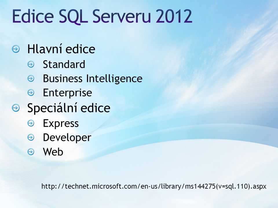 Hlavní edice Standard Business Intelligence Enterprise Speciální edice Express Developer Web http://technet.microsoft.com/en-us/library/ms144275(v=sql.110).aspx