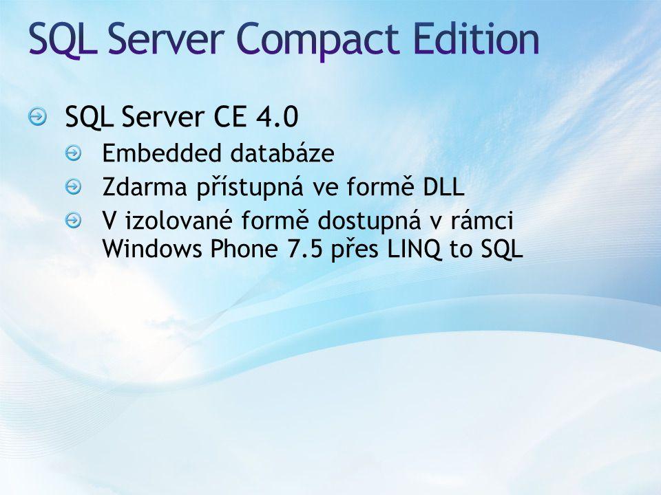 SQL Server CE 4.0 Embedded databáze Zdarma přístupná ve formě DLL V izolované formě dostupná v rámci Windows Phone 7.5 přes LINQ to SQL