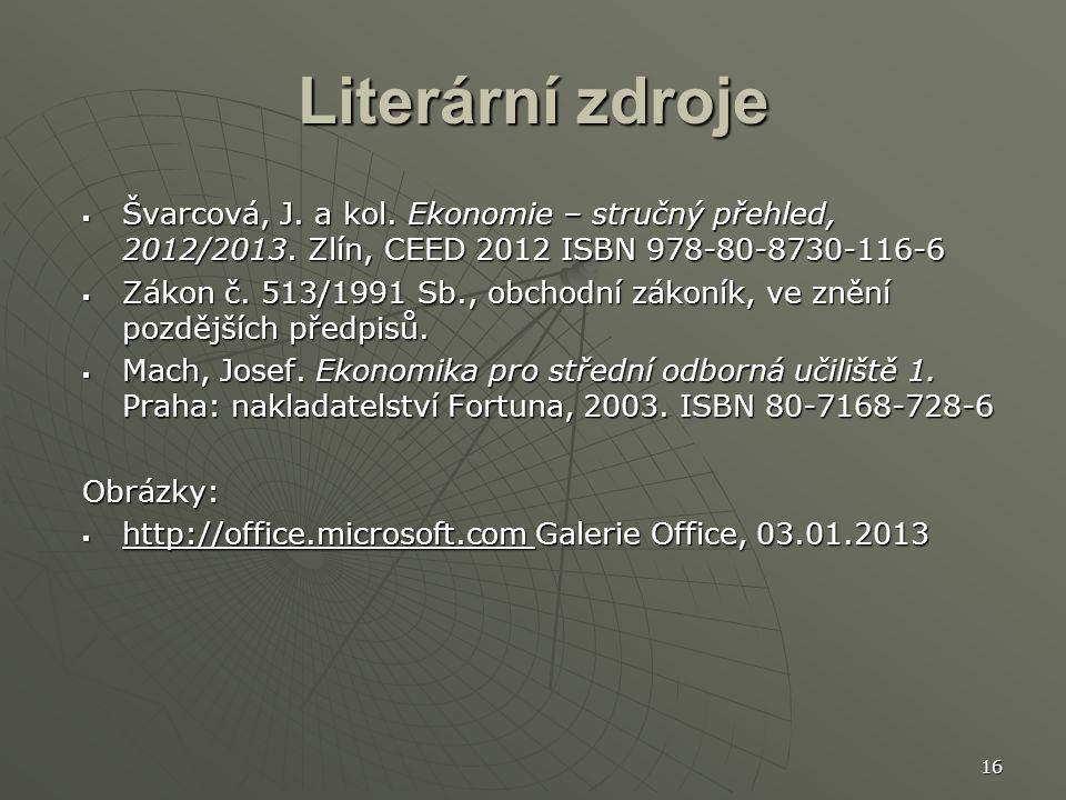16 Literární zdroje  Švarcová, J. a kol. Ekonomie – stručný přehled, 2012/2013.
