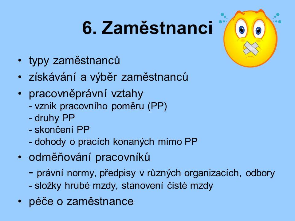 6. Zaměstnanci typy zaměstnanců získávání a výběr zaměstnanců pracovněprávní vztahy - vznik pracovního poměru (PP) - druhy PP - skončení PP - dohody o