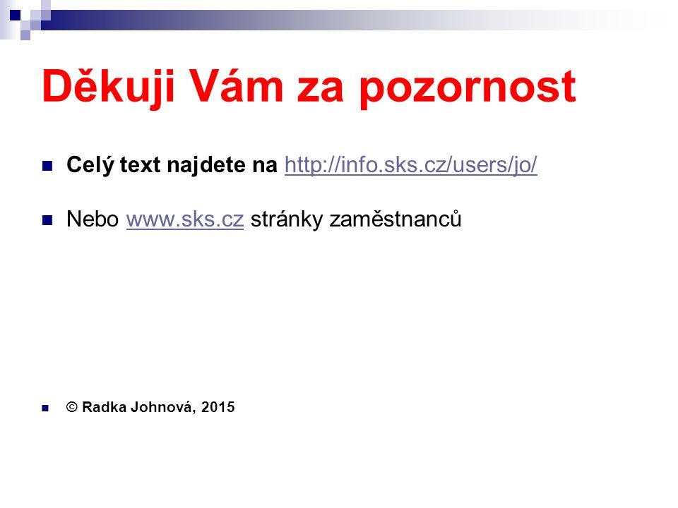 Děkuji Vám za pozornost Celý text najdete na http://info.sks.cz/users/jo/http://info.sks.cz/users/jo/ Nebo www.sks.cz stránky zaměstnancůwww.sks.cz © Radka Johnová, 2015